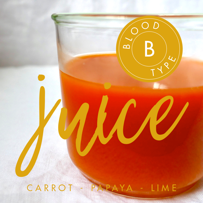 BLOOD TYPE B | Carrot, Papaya & Lime Juice