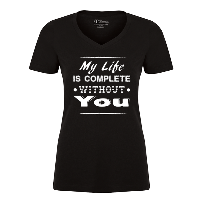 Women's My Life Is Complete Without You - TSHIRT