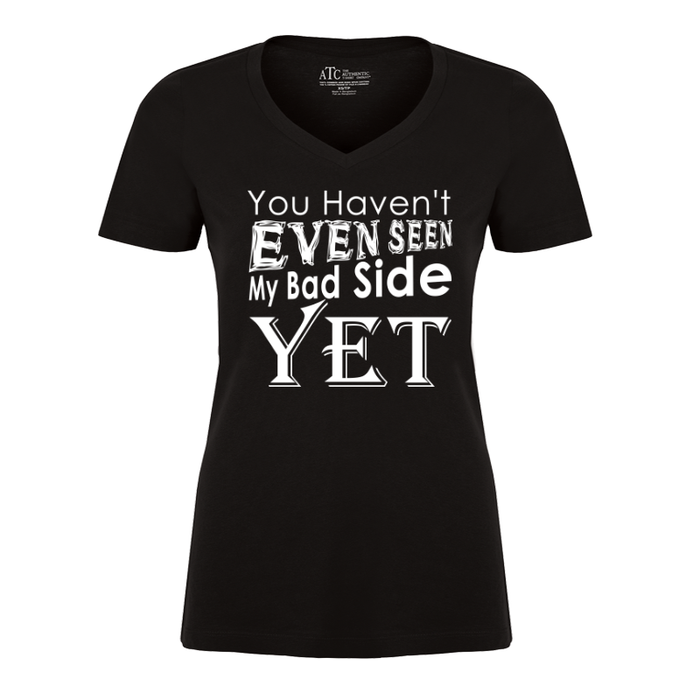 Women's You Haven't Even Seen My Bad Side Yet - TSHIRT