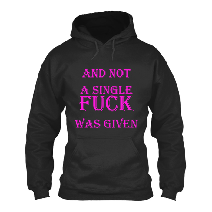 Women's AND NOT A SINGLE FUCK WAS GIVEN - HOODIE