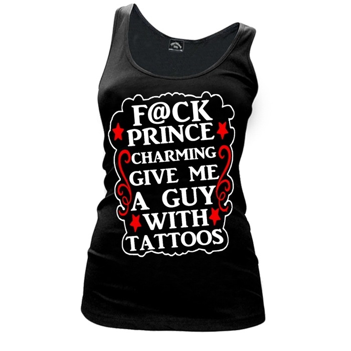 Women's F@CK PRINCE CHARMING GIVE ME A GUY WITH TATTOOS - TANK TOP
