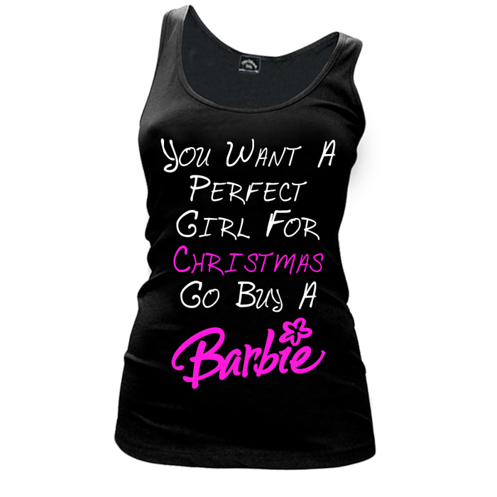 Women's You Want A  Perfect  Girl For  Christmas  Go Buy A Barbie - TANK TOP
