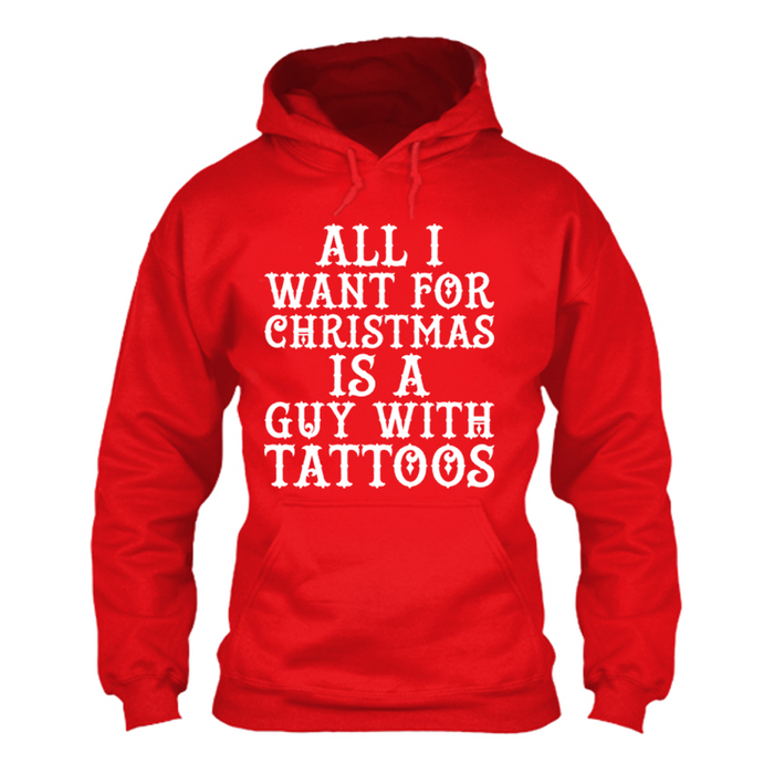 Women's ALL  I  WANT FOR  CHRISTMAS  IS  A GUY WITH  TATTOOS - HOODIE