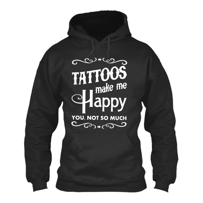 Men's TATTOOS MAKE ME HAPPY YOU NOT SO MUCH - HOODIE
