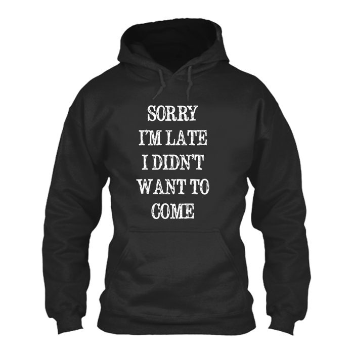 Women's SORRY  I'M LATE  I DIDN'T  WANT TO  COME - HOODIE