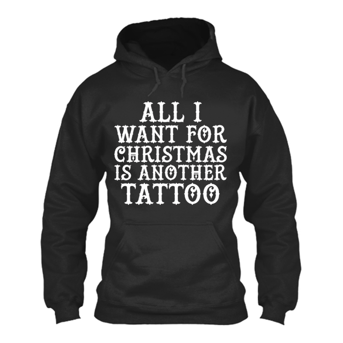 Women's ALL I WANT FOR CHRISTMAS IS ANOTHER TATTOO - HOODIE