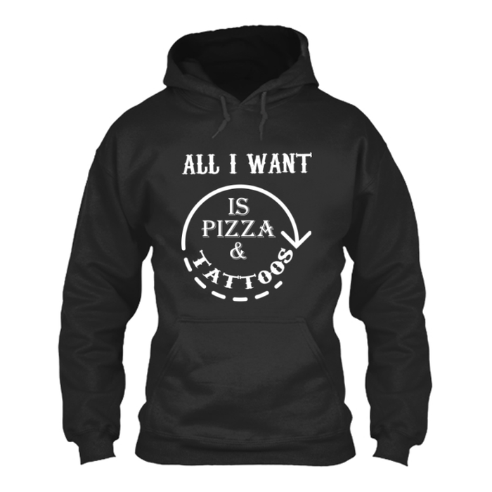Women's All I Want Is Pizza And Tattoos - HOODIE
