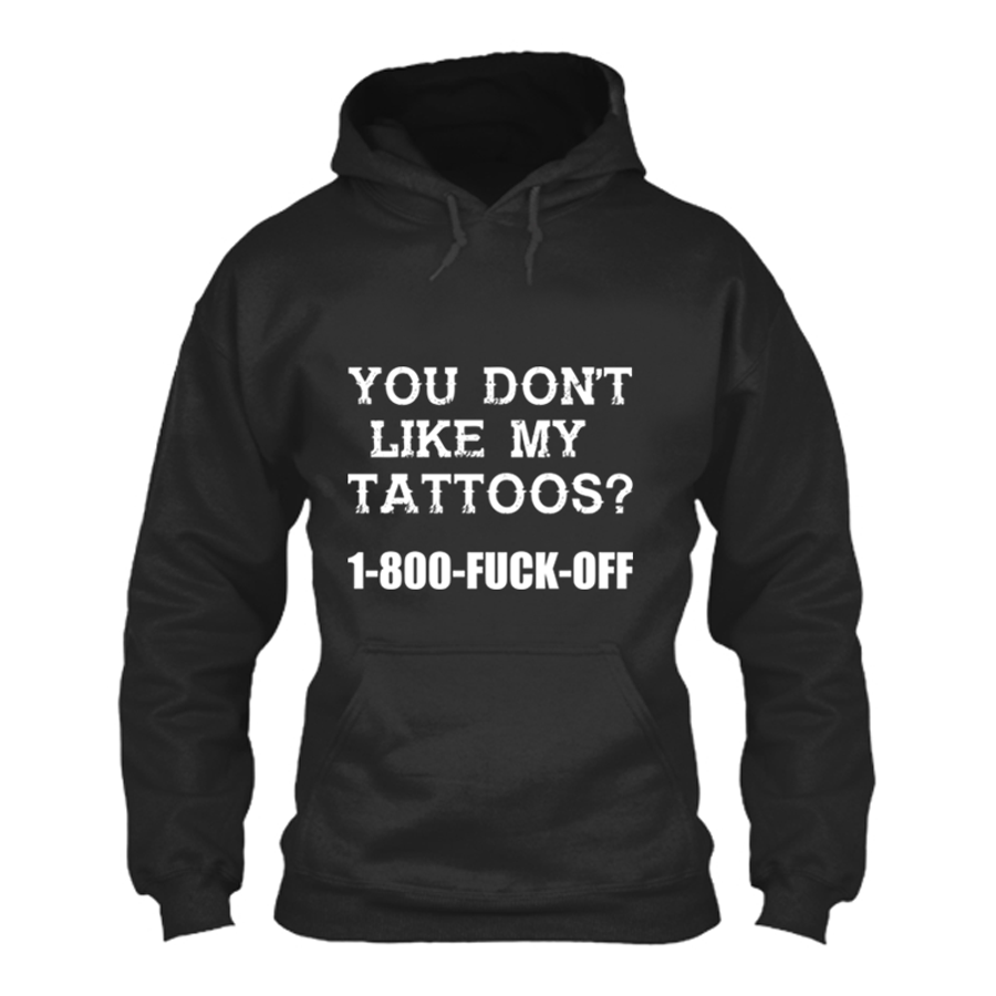 Women's YOU DON'T LIKE MY  TATTOOS? 1-800-FUCK-OFF - HOODIE