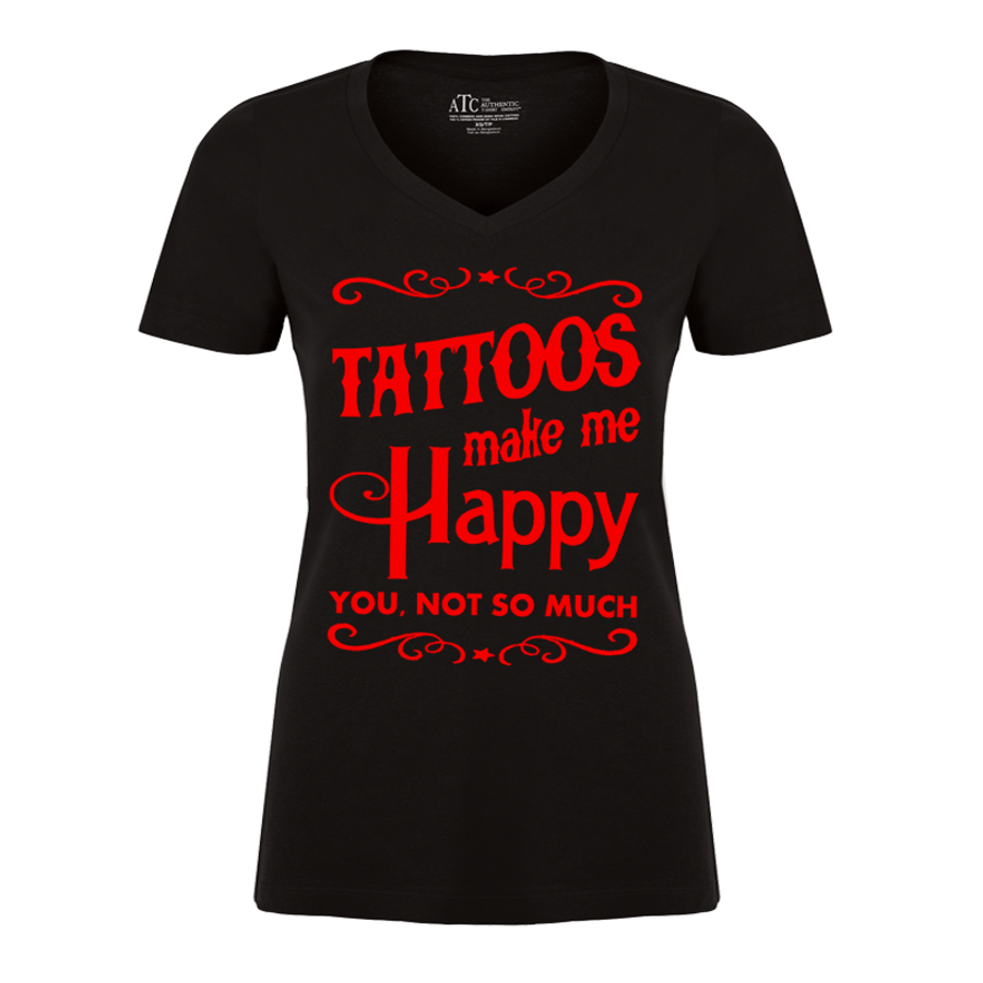 Women's TATTOOS MAKE ME HAPPY YOU NOT SO MUCH - TSHIRT