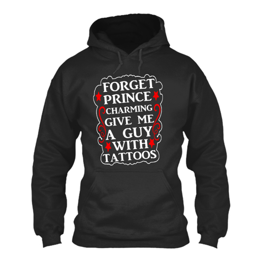 Women's FORGET PRINCE CHARMING GIVE ME A GUY WITH TATTOOS - HOODIE