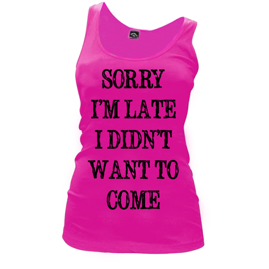 Women's SORRY  I'M LATE  I DIDN'T  WANT TO  COME - TANK TOP