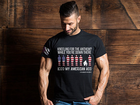 Kneeling For The Anthem?  While You're Down There Kiss My American Ass Mens T-Shirt