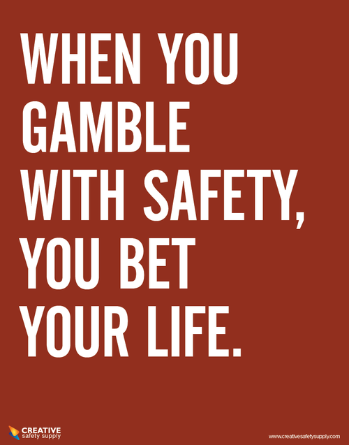 When You Gamble with Safety, You Bet Your Life Safety Poster