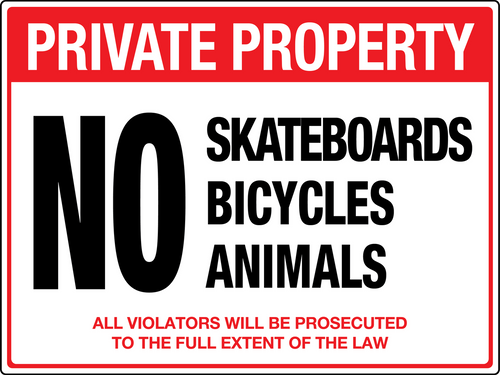 Private property No Skateboarding, bicycles, animals allowed
