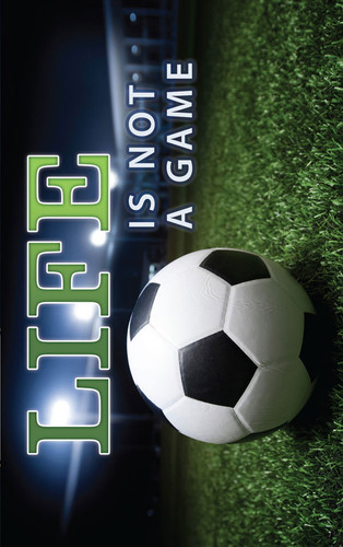 Life Is Not A Game-Soccer