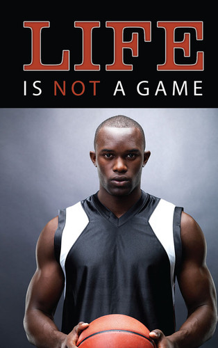 Life Is Not A Game Basketball Player