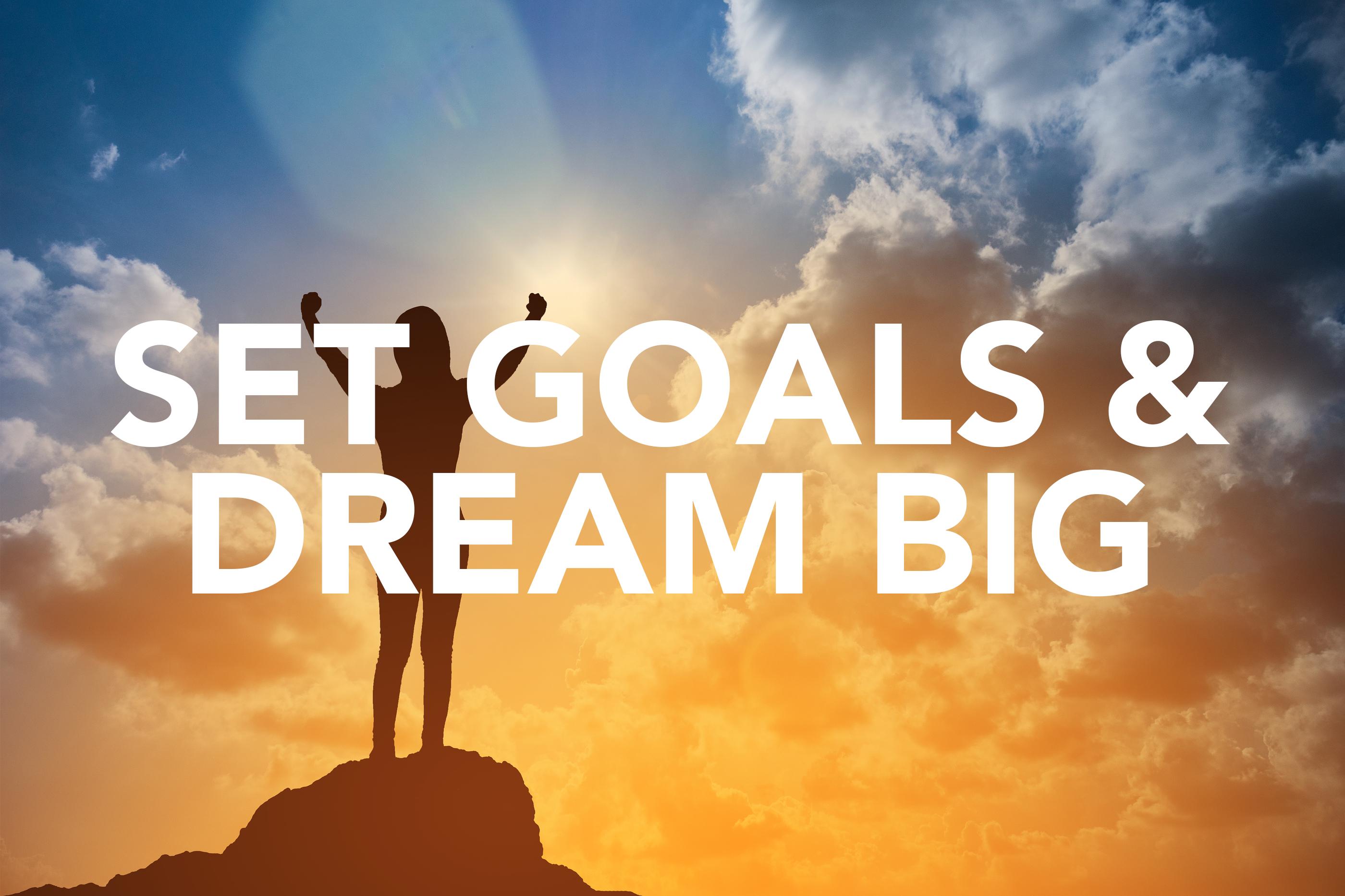Set Goals & Dream Big