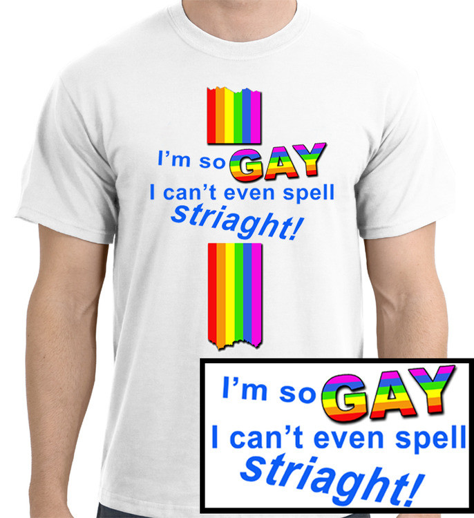 "Image of ""I'm So Gay, I Can't Even Spell Straight"" T-Shirt (Comically Misspelled) Funny Gay Pride White T-Shirt. Gay ∧ Lesbian Clothing ∧ Apparel Shirts"