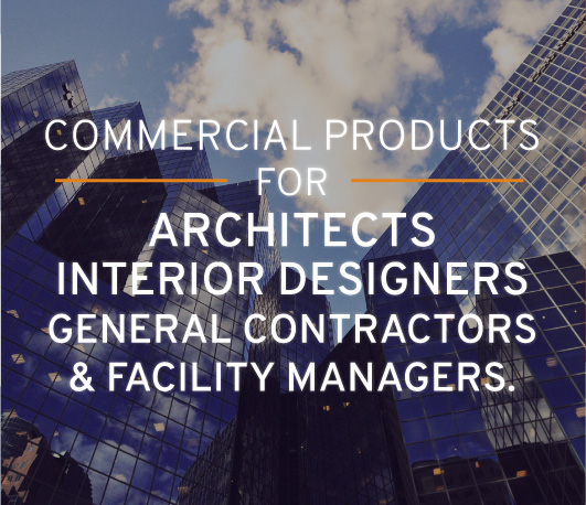 Commercial products for architects, interior designers, general contractors, and facility managers.