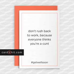 Greeting Cards Get Well Soon Cards Don't rush back to work everyone thinks you're a cunt