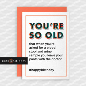 Greeting Cards Birthday Cards YOU'RE SO OLD that when you're asked for a blood, stool and urine sample you leave your pants with the doctor #happybirthday