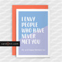 Greeting Cards Birthday Cards I ENVY PEOPLE WHO HAVE NEVER MET YOU Oh, and Happy Birthday too