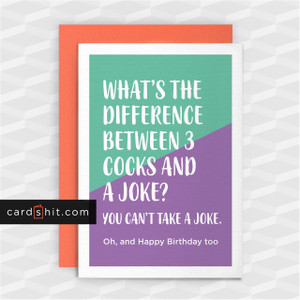 Greeting Cards Birthday Cards WHAT'S THE DIFFERENCE BETWEEN 3 COCKS AND A JOKE? YOU CAN'T TAKE A JOKE. Oh, and Happy Birthday too