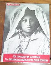 Book:  Los Tejedores en Guatemala y la Influencia en el Traje Indigena