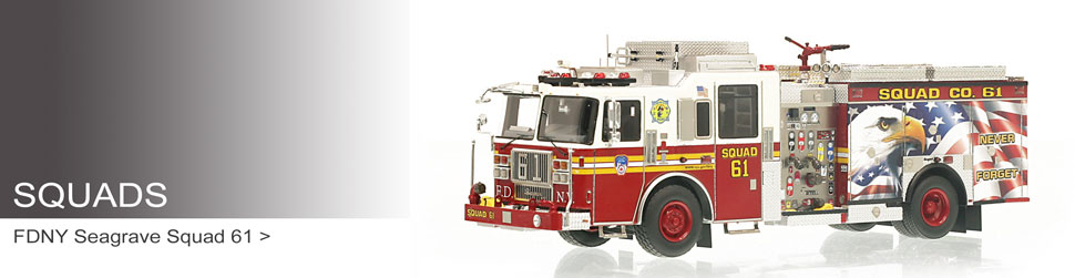 Shop museum grade Squad scale models including the FDNY Squad 61!