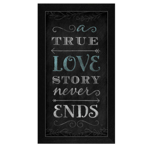 "MOL776-276 BLK ""A True Love Story Never Ends"" is a 9""x18"" print framed in 276 Black of the art of Mollie B.  It has chalkboard style typography with elegant Script ""A True Love Story Never Ends"". The print has an archival, protective, textured finish so no glass is needed, and is ready to hang. Made with pride in the USA by skilled American workers."