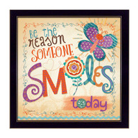 MOL1308-712 BLK ƒ??Be the Reason Someone Smilesƒ? is a 12ƒ?x12ƒ? print framed in 712 Black of the art of Mollie B. which shows a decorative, colorful butterfly and flowers with script ƒ??Be the Reason Someone Smilesƒ? The print has an archival, protective, textured finish so no glass is needed, and is ready to hang. Made with pride in the USA by skilled American workers.