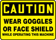 Caution - Wear Goggles Or Face Shield While Operating This Machine Sign