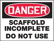 Danger - Danger Scaffold Incomplete Do Not Use Sign - Max Aluma-Wood - 48'' X 72''