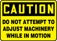 Caution - Do Not Attempt To Adjust Machinery While In Motion