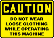 Caution - Do Not Wear Loose Clothing While Operating This Machine