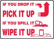 "If Your Drop It Pick It Up If You Spill It Wipe It Up Sign  10"" x 14"" Plastic"