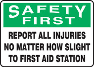 Safety First - Report All Injuries No Matter How Slight To First Aid Station