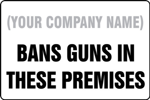 (Company Name) Bans Guns In These Premises - Plastic - 12'' X 18''