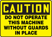 Caution - Do Not Operate This Machine Without Guards In Place