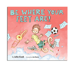 Be Where Your Feet Are!