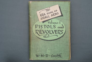 The NRA Book of Small Arms Vol. 1 Pistols and Revolvers By WHB Smith