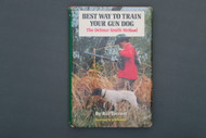Best Way To Train Your Gun Dog  The Delmar Smith Method by Bill Tarrant