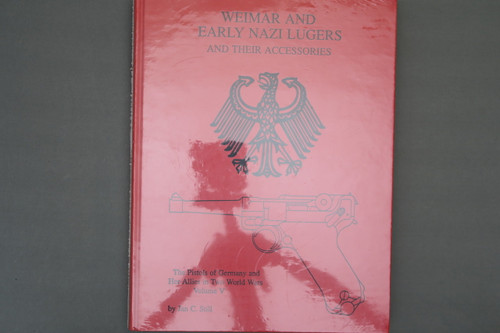 Weimer and Early Nazi Lugers and Their Accessories  The Pistols of Germany and Her Allies in Two World Wars Volume 5