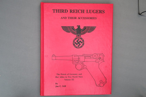 Third Reich Lugers and Their Accessories  The Pistols of Germany and Her Allies in Two World Wars Volume 3