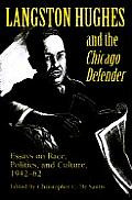 Langston Hughes and the Chicago Defender: Essays on Race, Politics, and Culture, 1942-62