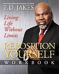Reposition Yourself: Living Life Without Limits Workbook