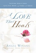 A Love That Heals: Letting God's Love Give You Hope in Times of Grief