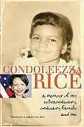 Condoleeza Rice: A Memoir of My Extraordinary, Ordinary Family and Me
