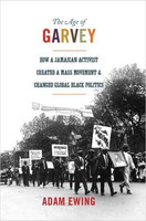 The Age of Garvey: How a Jamaican Activist Created a Mass Movement and Changed Global Black Politics (America in the World)