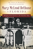 Mary McLeod Bethune in Florida: Bringing Social Justice to the Sunshine State